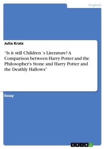 "Titel: ""Is it still Children´s Literature? A Comparison between Harry Potter and the Philosopher's Stone and Harry Potter and the Deathly Hallows"""