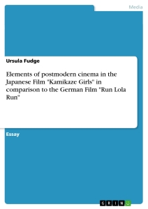 "Title: Elements of postmodern cinema in the Japanese Film ""Kamikaze Girls"" in comparison to the German Film ""Run Lola Run"""