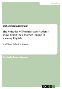 the attitudes of teachers and students about using their mother the attitudes of teachers and students about using their mother tongue in learning english
