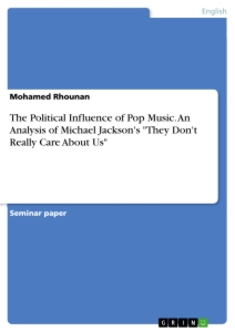 "Title: The Political Influence of Pop Music. An Analysis of Michael Jackson's ""They Don't Really Care About Us"""