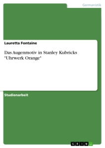 "Titel: Das Augenmotiv in Stanley Kubricks ""Uhrwerk Orange"""