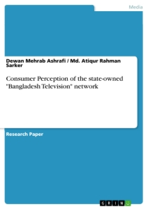 "Title: Consumer Perception of the state-owned ""Bangladesh Television"" network"
