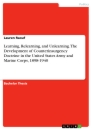 Title: Learning, Relearning, and Unlearning. The Development of Counterinsurgency Doctrine in the United States Army and Marine Corps, 1898-1940