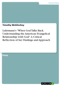 """Title: Luhrmann's """"When God Talks Back. Understanding the American Evangelical Relationship with God"""". A Critical Reflection of her Findings and Approach"""