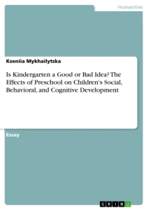 Title: Is Kindergarten a Good or Bad Idea? The Effects of Preschool on Children's Social, Behavioral, and Cognitive Development