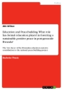 Title: Education and Peacebuilding. What role has formal education played in fostering a sustainable, positive peace in post-genocide Rwanda?