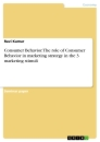 Title: Consumer Behavior. The role of Consumer Behavior in marketing strategy in the 3 marketing stimuli
