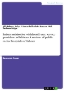 Title: Patient satisfaction with health care service providers in Pakistan. A review of public sector hospitals of Lahore