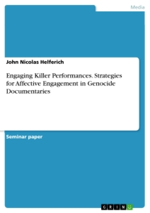 Title: Engaging Killer Performances. Strategies for Affective Engagement in Genocide Documentaries