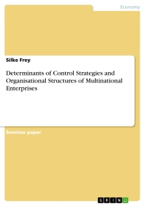 Title: Determinants of Control Strategies and Organisational Structures of Multinational Enterprises