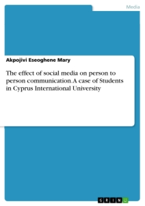 Title: The effect of social media on person to person communication. A case of Students in Cyprus International University