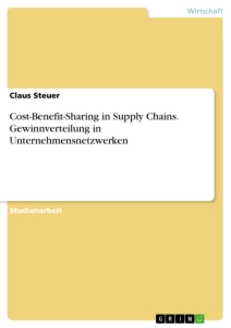 Titel: Cost-Benefit-Sharing in Supply Chains. Gewinnverteilung in Unternehmensnetzwerken