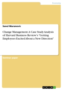 "Title: Change Management. A Case Study Analysis of Harvard Business Review's ""Getting Employees Excited About a New Direction"""