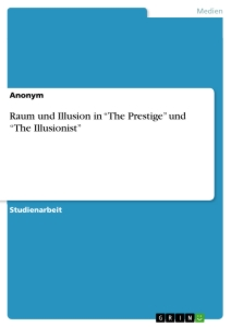 "Titel: Raum und Illusion in ""The Prestige"" und ""The Illusionist"""