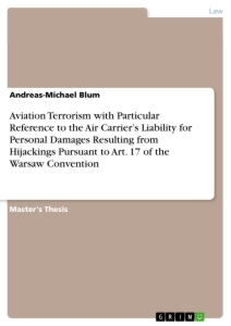 Title: Aviation Terrorism with Particular Reference to the Air Carrier's Liability for Personal Damages Resulting from Hijackings Pursuant to Art. 17 of the Warsaw Convention