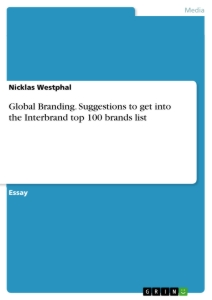 Title: Global Branding. Suggestions to get into the Interbrand top 100 brands list