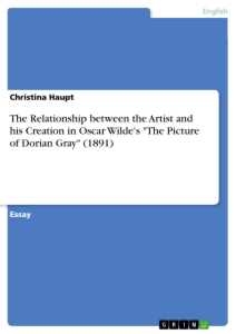 """Title: The Relationship between the Artist and his Creation in Oscar Wilde's """"The Picture of Dorian Gray"""" (1891)"""