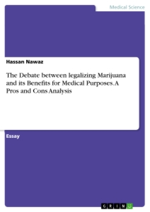 Title: The Debate between legalizing Marijuana and its Benefits for Medical Purposes. A Pros and Cons Analysis