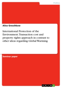Title: International Protection of the Environment. Transaction cost and property rights approach in contrast to other ideas regarding Global Warming