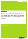 """Title: Women in """"A Midsummer Night's Dream"""". Sex, Gender, and Social Norms of Feminity in the Elizabethan Age and in Shakespeare's Comedy"""