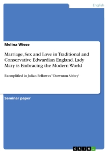 Title: Marriage, Sex and Love in Traditional and Conservative Edwardian England. Lady Mary is Embracing the Modern World
