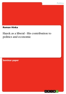 Title: Hayek as a liberal - His contribution to politics and economic