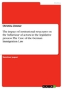Title: The impact of institutional structures on the behaviour of actors in the legislative process. The Case of the German Immigration Law