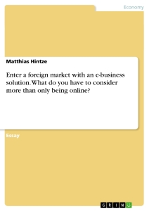Title: Enter a foreign market with an e-business solution. What do you have to consider more than only being online?