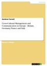 Title: Cross-Cultural Management and Communication in Europe - Britain, Germany, France and Italy