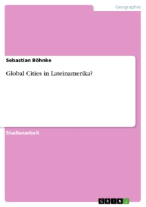 Titel: Global Cities in Lateinamerika?
