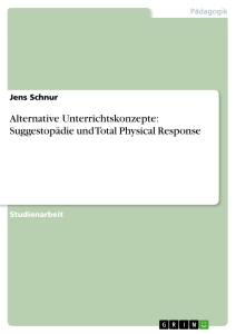 Titel: Alternative Unterrichtskonzepte: Suggestopädie und Total Physical Response