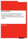 Title:  Governance  through Europeanisation of Regional Administration? - A Network Analysis of Baden-Württemberg s European Strategy
