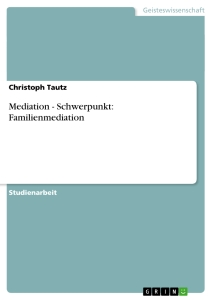 Titel: Mediation - Schwerpunkt: Familienmediation