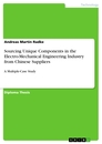 Title: Sourcing Unique Components in the Electro-Mechanical Engineering Industry from Chinese Suppliers