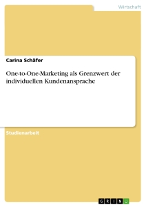 Titel: One-to-One-Marketing als Grenzwert der individuellen Kundenansprache