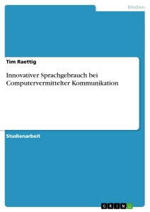 Titel: Innovativer Sprachgebrauch bei Computervermittelter Kommunikation