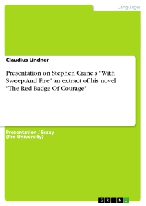 """Titel: Presentation on Stephen Crane's """"With Sweep And Fire"""" an extract of his novel """"The Red Badge Of Courage"""""""