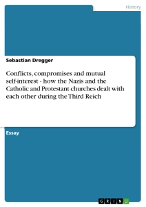 Titel: Conflicts, compromises and mutual self-interest - how the Nazis and the Catholic and Protestant churches dealt with each other during the Third Reich