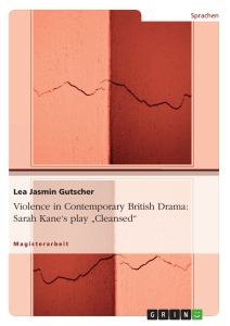 """Titel: Violence in Contemporary British Drama: Sarah Kane's play """"Cleansed"""""""