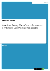 Titel: American Beauty: Use of the red colour as a symbol of Lester's forgotten dreams