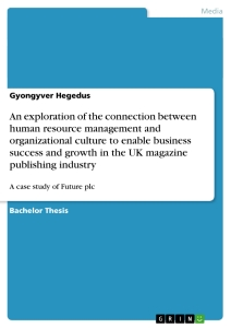 Titel: An exploration of the connection between human resource management and organizational culture to enable business success and growth in the UK magazine publishing industry