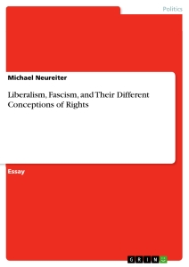 Titel: Liberalism, Fascism, and Their Different Conceptions of Rights