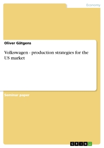 Titel: Volkswagen - production strategies for the US market