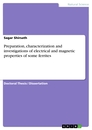 Titel: Preparation, characterization and investigations of electrical and magnetic properties of some ferrites