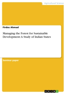 Titel: Managing the Forest for Sustainable Development: A Study of Indian States