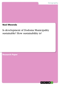 Titel: Is development of Dodoma Municipality sustainable? How sustainability is?