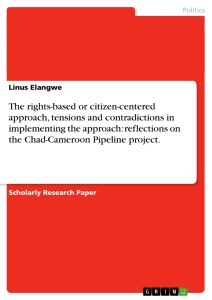 Titel: The rights-based or citizen-centered approach, tensions and contradictions in implementing the approach: reflections on the Chad-Cameroon Pipeline project.