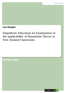Titel: Empathetic Education: An Examination of the Applicability of Humanistic Theory in New Zealand Classrooms