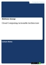 Titel: Cloud Computing. Actionable Architecture