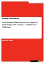 Titel: Environmental Degradation and Migration from Bangladesh to India : Conflicts and Challenges